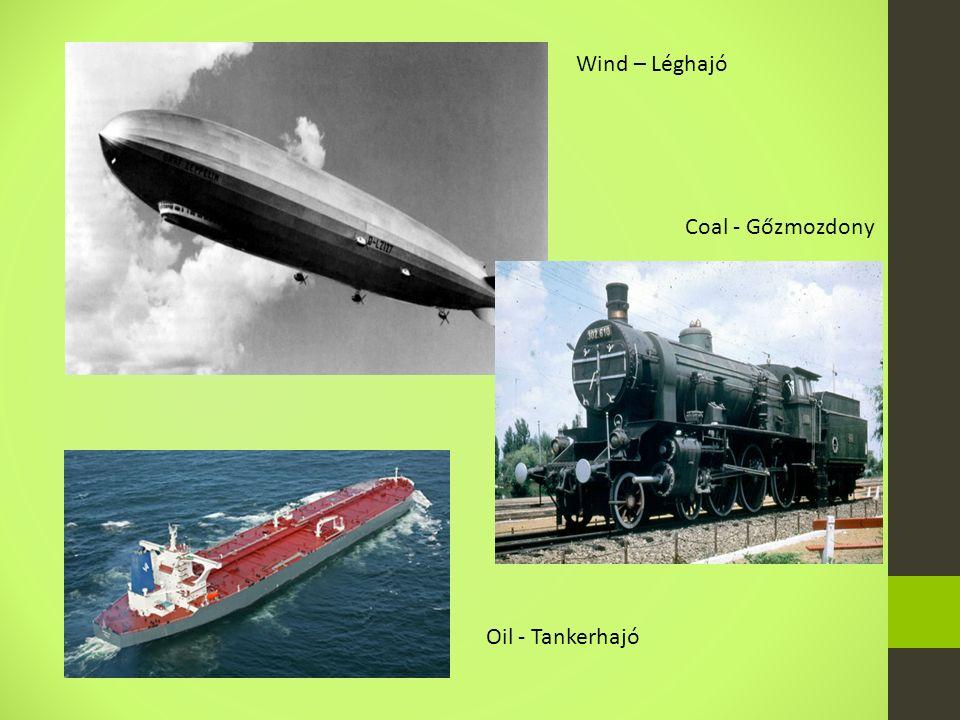 Wind – Léghajó Coal - Gőzmozdony Oil - Tankerhajó