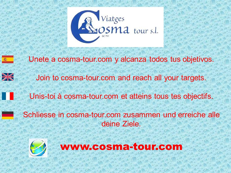 Unete a cosma-tour.com y alcanza todos tus objetivos. Join to cosma-tour.com and reach all your targets. Unis-toi à cosma-tour.com et atteins tous tes