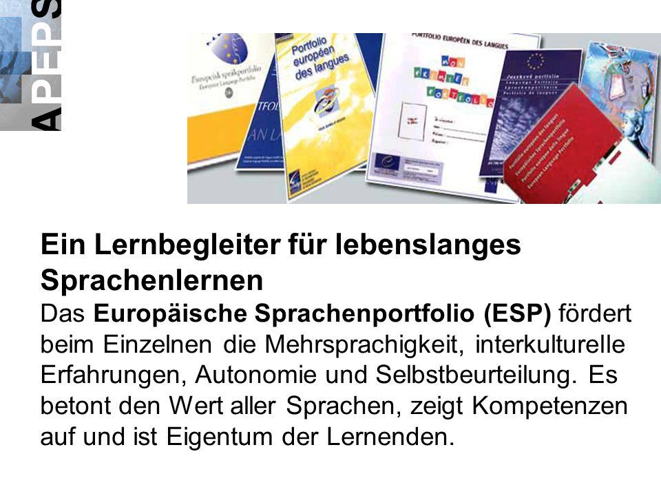 Ein Lernbegleiter für lebenslanges Sprachenlernen Das Europäische Sprachenportfolio (ESP) fördert beim Einzelnen die Mehrsprachigkeit, interkulturelle