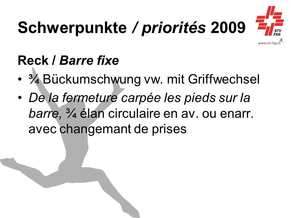 Schwerpunkte / priorités 2009 Reck / Barre fixe ¾ Bückumschwung vw. mit Griffwechsel De la fermeture carpée les pieds sur la barre, ¾ élan circulaire