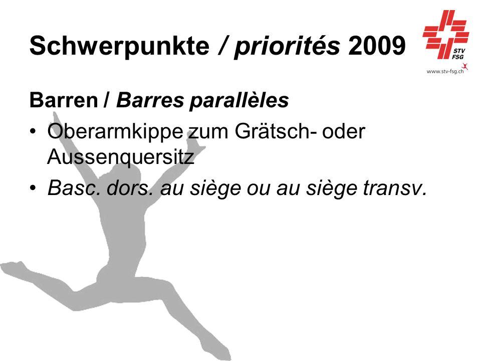Schwerpunkte / priorités 2009 Barren / Barres parallèles Oberarmkippe zum Grätsch- oder Aussenquersitz Basc. dors. au siège ou au siège transv.