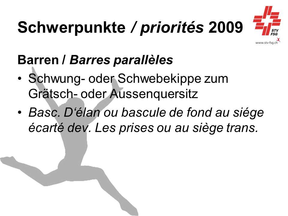 Schwerpunkte / priorités 2009 Barren / Barres parallèles Schwung- oder Schwebekippe zum Grätsch- oder Aussenquersitz Basc. Délan ou bascule de fond au