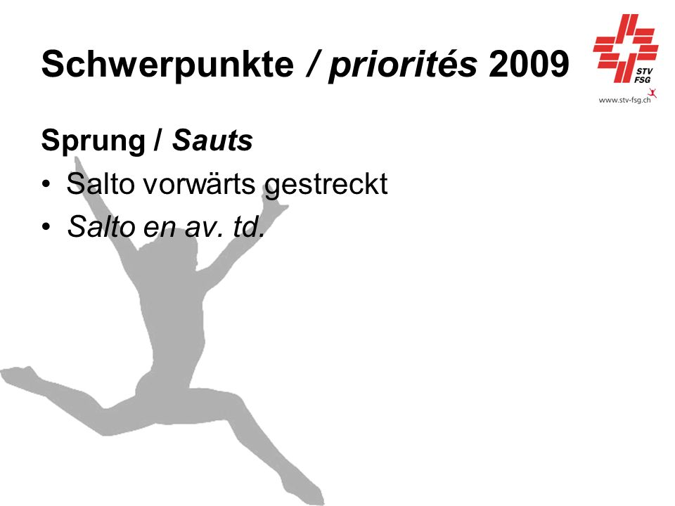 Schwerpunkte / priorités 2009 Sprung / Sauts Salto vorwärts gestreckt Salto en av. td.