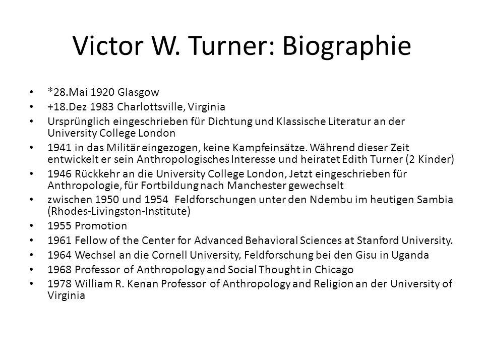 Victor W. Turner: Biographie *28.Mai 1920 Glasgow +18.Dez 1983 Charlottsville, Virginia Ursprünglich eingeschrieben für Dichtung und Klassische Litera