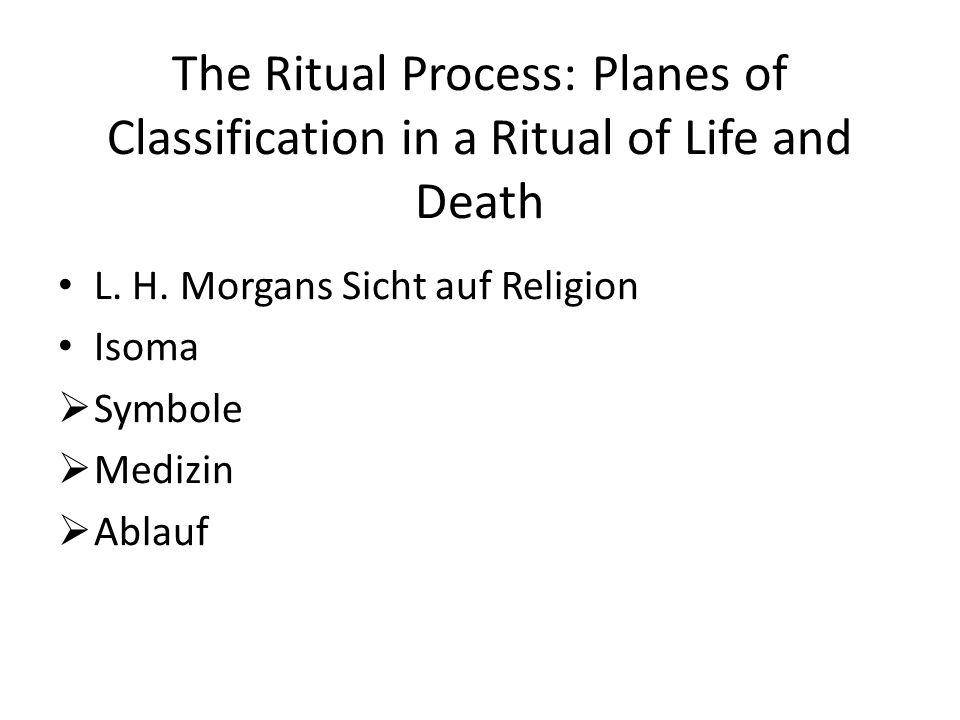 The Ritual Process: Planes of Classification in a Ritual of Life and Death L. H. Morgans Sicht auf Religion Isoma Symbole Medizin Ablauf