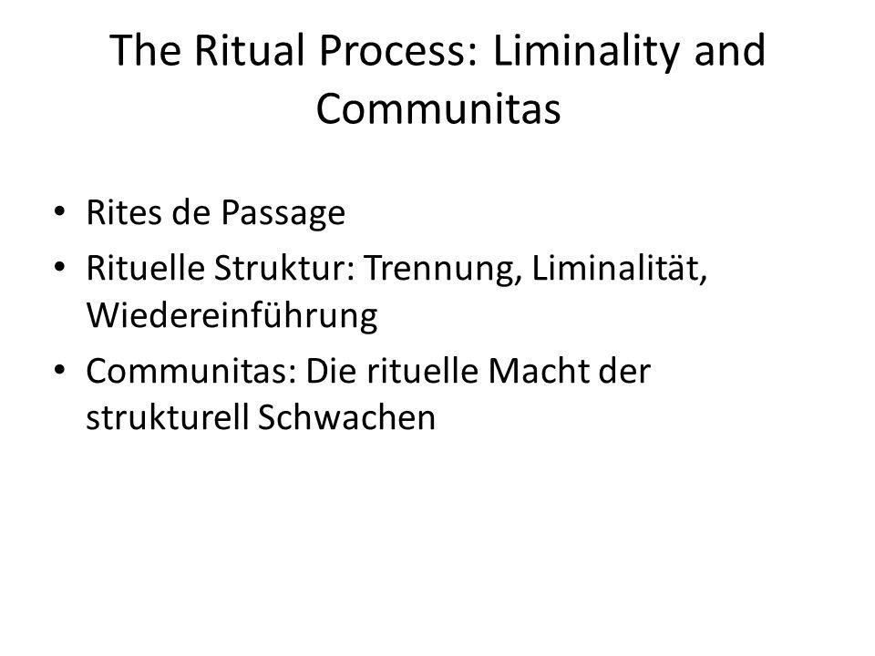 The Ritual Process: Liminality and Communitas Rites de Passage Rituelle Struktur: Trennung, Liminalität, Wiedereinführung Communitas: Die rituelle Mac