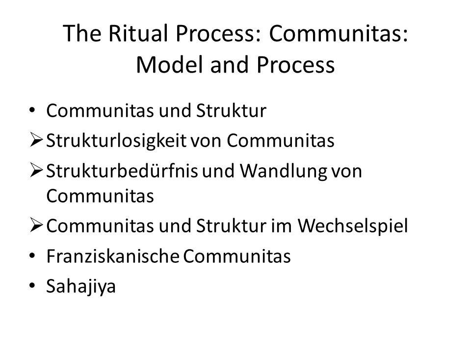 The Ritual Process: Communitas: Model and Process Communitas und Struktur Strukturlosigkeit von Communitas Strukturbedürfnis und Wandlung von Communit