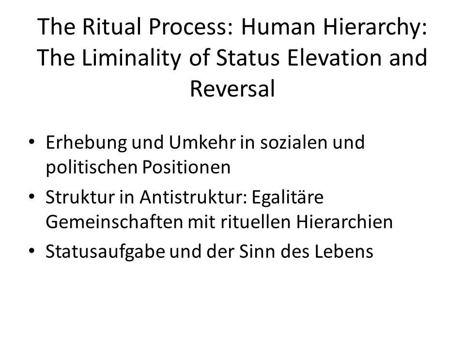 The Ritual Process: Human Hierarchy: The Liminality of Status Elevation and Reversal Erhebung und Umkehr in sozialen und politischen Positionen Strukt