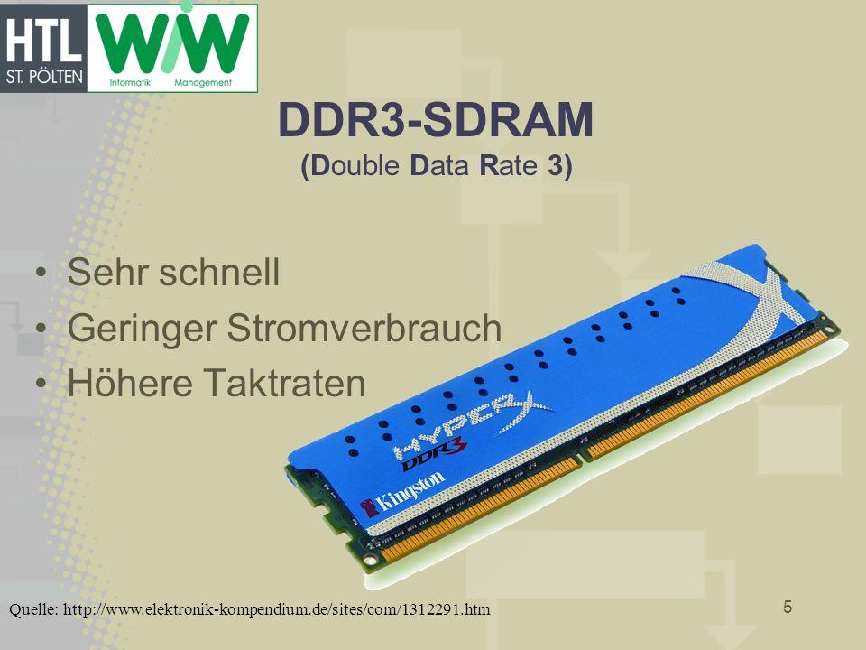 DDR3-SDRAM (Double Data Rate 3) Sehr schnell Geringer Stromverbrauch Höhere Taktraten 5 Quelle: http://www.elektronik-kompendium.de/sites/com/1312291.