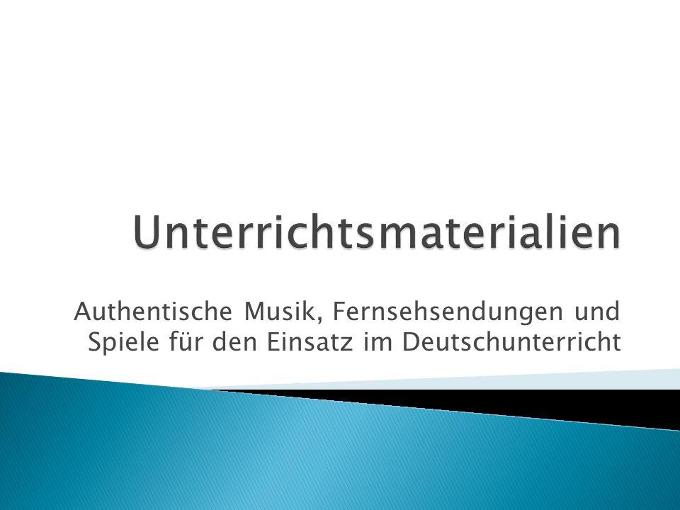 Authentische Musik, Fernsehsendungen und Spiele für den Einsatz im Deutschunterricht