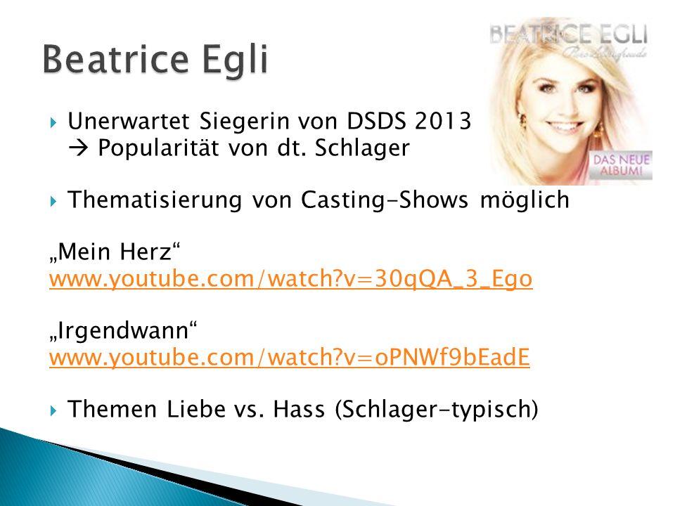 Unerwartet Siegerin von DSDS 2013 Popularität von dt. Schlager Thematisierung von Casting-Shows möglich Mein Herz www.youtube.com/watch?v=30qQA_3_Ego