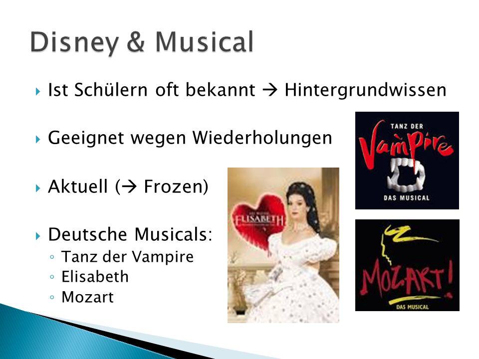 Ist Schülern oft bekannt Hintergrundwissen Geeignet wegen Wiederholungen Aktuell ( Frozen) Deutsche Musicals: Tanz der Vampire Elisabeth Mozart