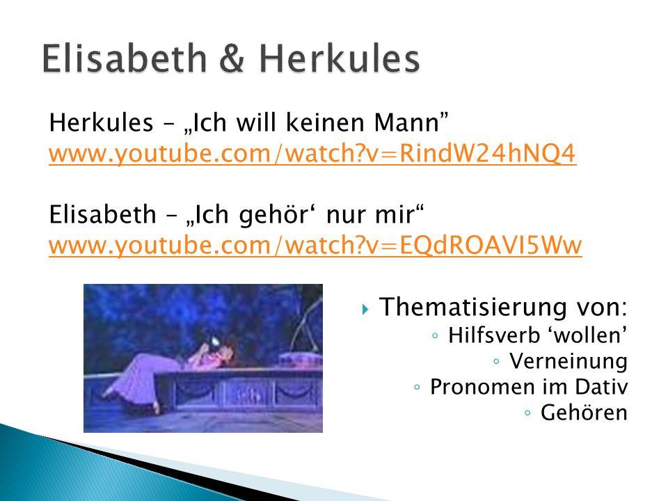 Herkules – Ich will keinen Mann www.youtube.com/watch?v=RindW24hNQ4 Elisabeth – Ich gehör nur mir www.youtube.com/watch?v=EQdROAVI5Ww Thematisierung v