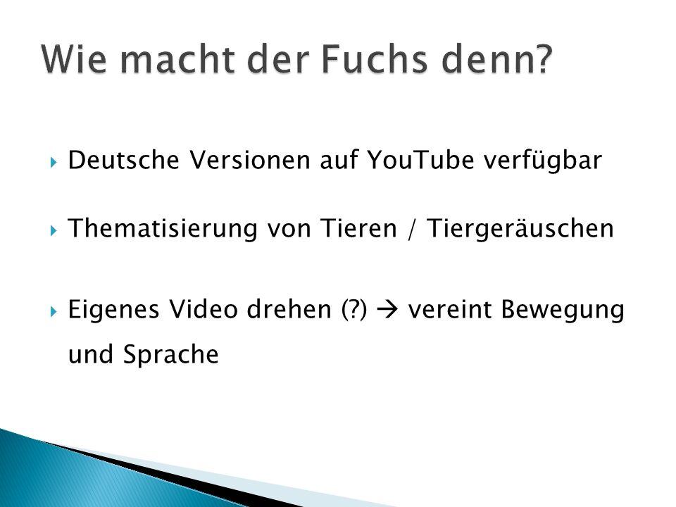 Deutsche Versionen auf YouTube verfügbar Thematisierung von Tieren / Tiergeräuschen Eigenes Video drehen (?) vereint Bewegung und Sprache