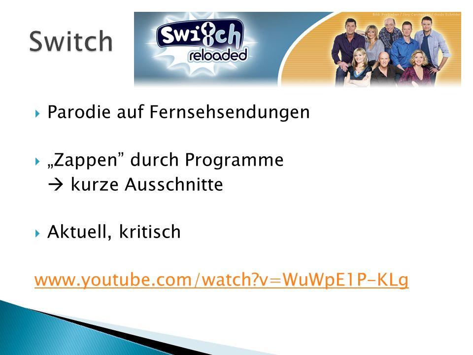 Parodie auf Fernsehsendungen Zappen durch Programme kurze Ausschnitte Aktuell, kritisch www.youtube.com/watch?v=WuWpE1P-KLg