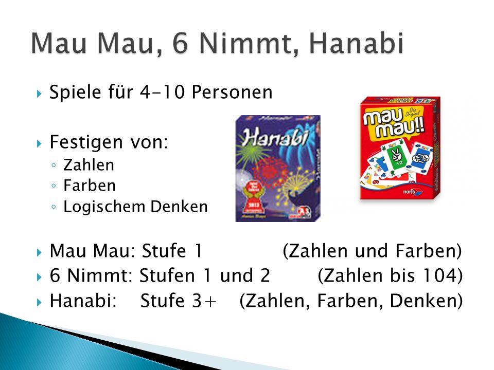 Spiele für 4-10 Personen Festigen von: Zahlen Farben Logischem Denken Mau Mau: Stufe 1 (Zahlen und Farben) 6 Nimmt: Stufen 1 und 2 (Zahlen bis 104) Ha