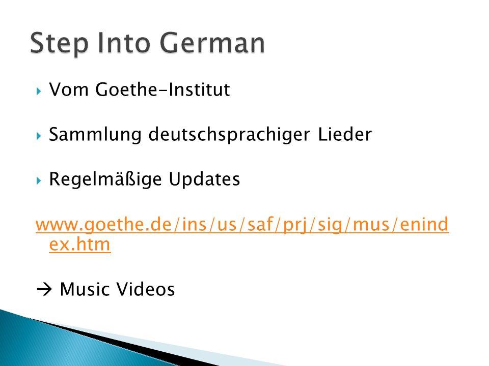 Vom Goethe-Institut Sammlung deutschsprachiger Lieder Regelmäßige Updates www.goethe.de/ins/us/saf/prj/sig/mus/enind ex.htm Music Videos