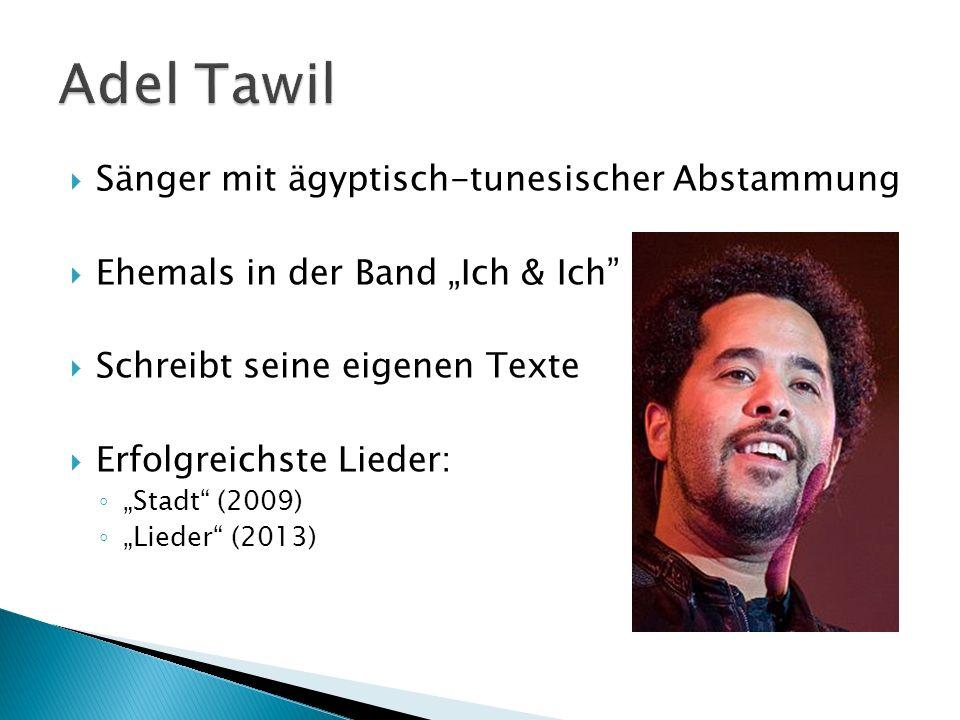 Sänger mit ägyptisch-tunesischer Abstammung Ehemals in der Band Ich & Ich Schreibt seine eigenen Texte Erfolgreichste Lieder: Stadt (2009) Lieder (201