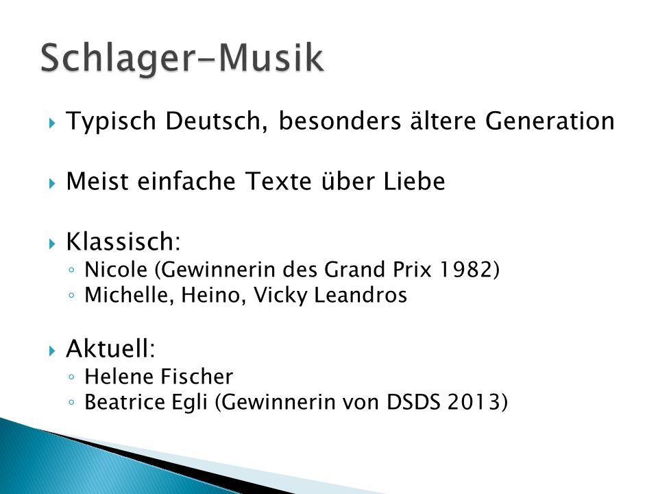 Typisch Deutsch, besonders ältere Generation Meist einfache Texte über Liebe Klassisch: Nicole (Gewinnerin des Grand Prix 1982) Michelle, Heino, Vicky