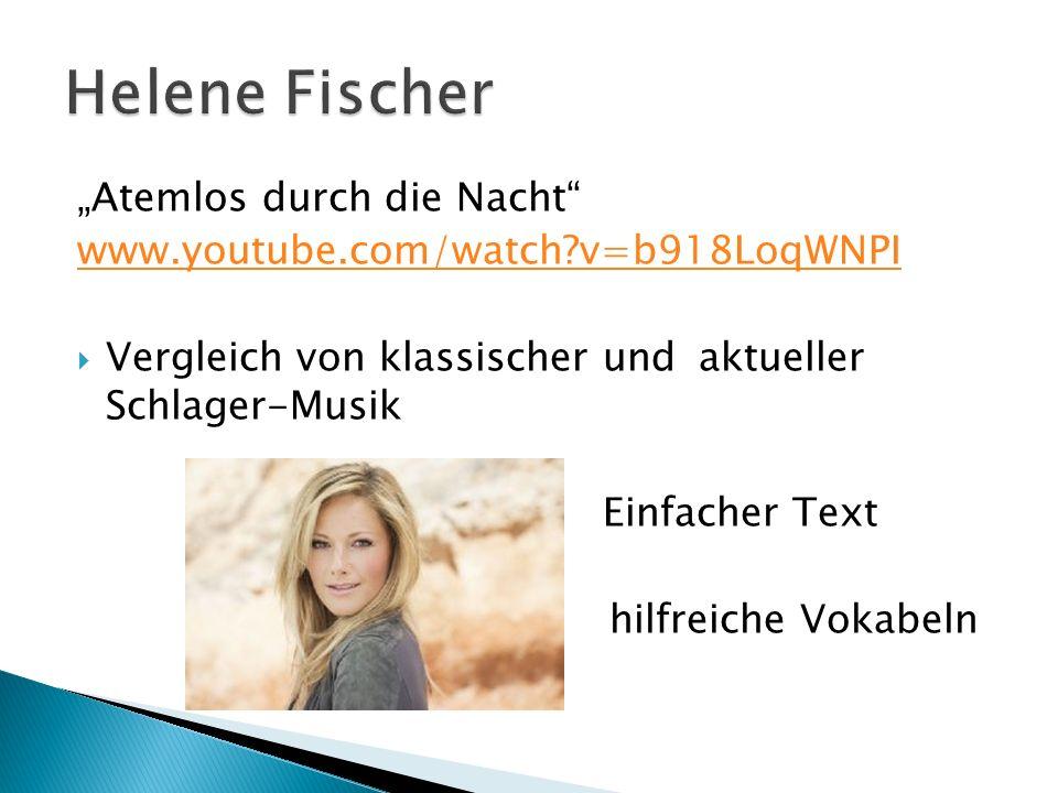 Atemlos durch die Nacht www.youtube.com/watch?v=b918LoqWNPI Vergleich von klassischer und aktueller Schlager-Musik Einfacher Text hilfreiche Vokabeln