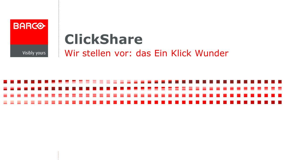 ClickShare Wir stellen vor: das Ein Klick Wunder