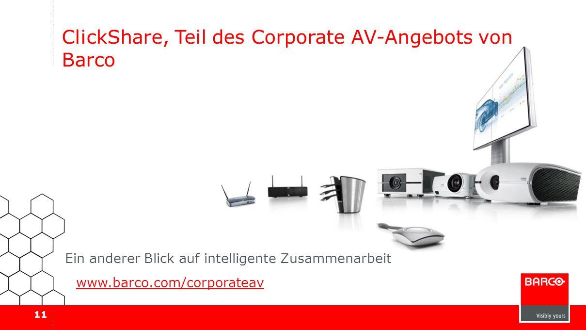 11 ClickShare, Teil des Corporate AV-Angebots von Barco www.barco.com/corporateav Ein anderer Blick auf intelligente Zusammenarbeit