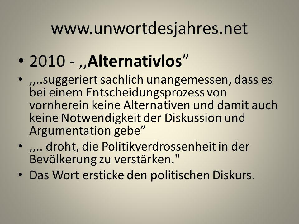 www.unwortdesjahres.net 2010 -,,Alternativlos,,..suggeriert sachlich unangemessen, dass es bei einem Entscheidungsprozess von vornherein keine Alterna