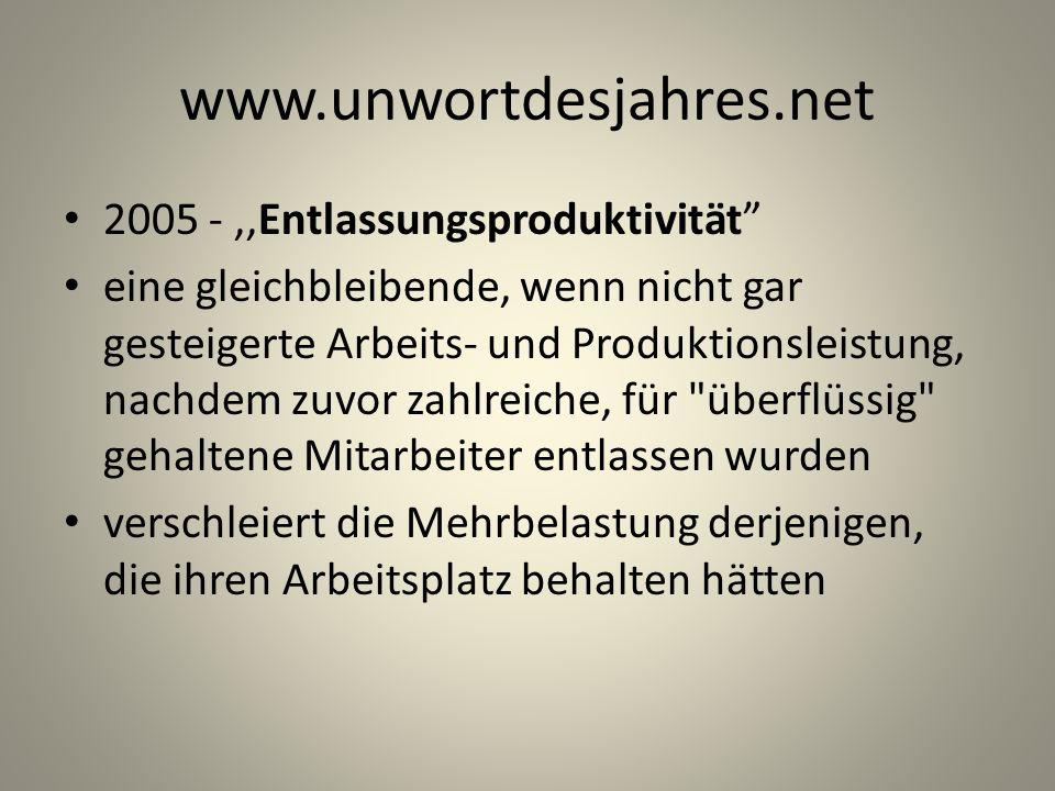 www.unwortdesjahres.net 2005 -,,Entlassungsproduktivität eine gleichbleibende, wenn nicht gar gesteigerte Arbeits- und Produktionsleistung, nachdem zu