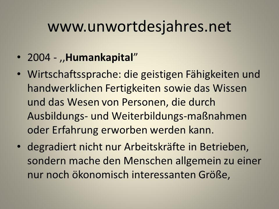 www.unwortdesjahres.net 2004 -,,Humankapital Wirtschaftssprache: die geistigen Fähigkeiten und handwerklichen Fertigkeiten sowie das Wissen und das We