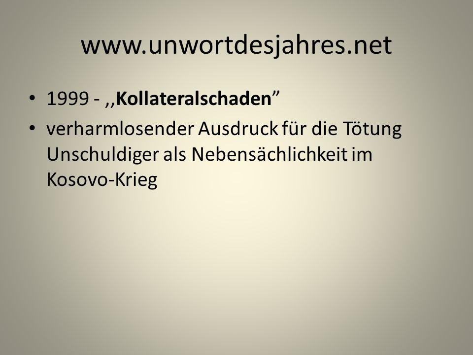 www.unwortdesjahres.net 1999 -,,Kollateralschaden verharmlosender Ausdruck für die Tötung Unschuldiger als Nebensächlichkeit im Kosovo-Krieg