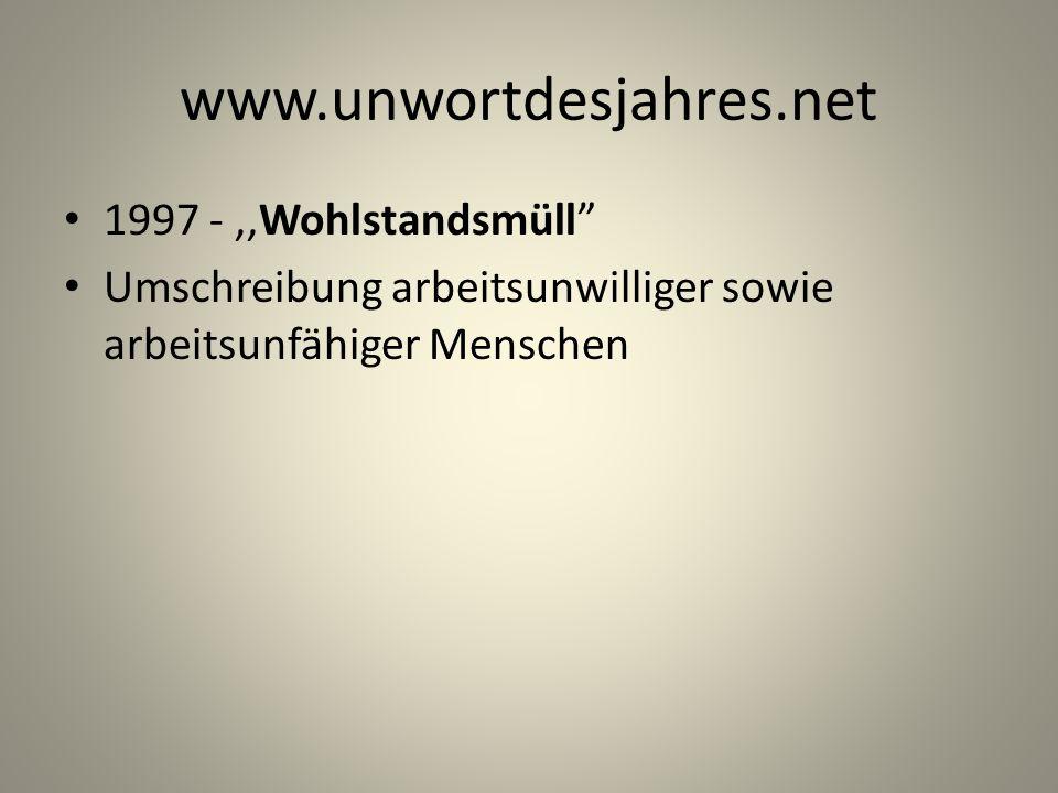 www.unwortdesjahres.net 1997 -,,Wohlstandsmüll Umschreibung arbeitsunwilliger sowie arbeitsunfähiger Menschen