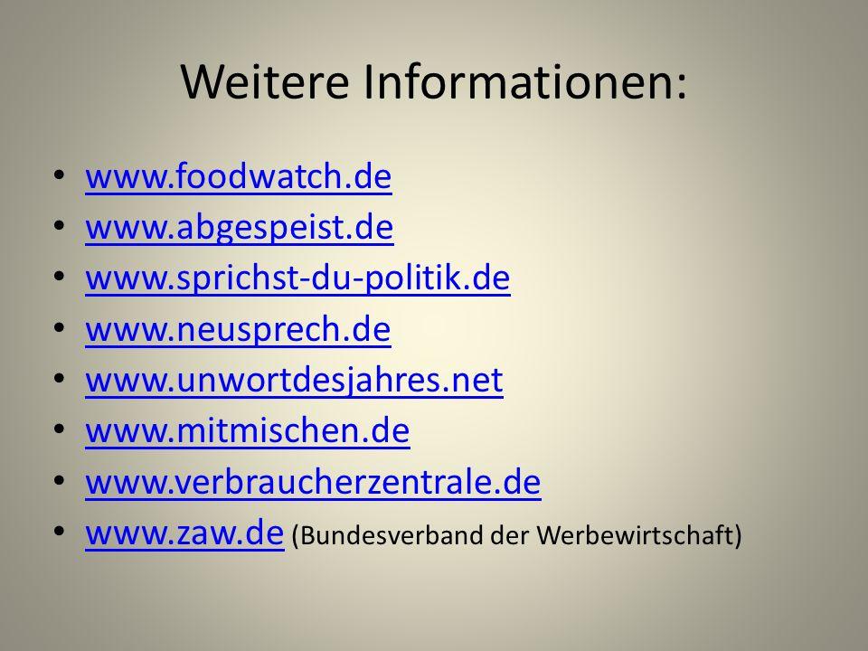 Weitere Informationen: www.foodwatch.de www.abgespeist.de www.sprichst-du-politik.de www.neusprech.de www.unwortdesjahres.net www.mitmischen.de www.ve