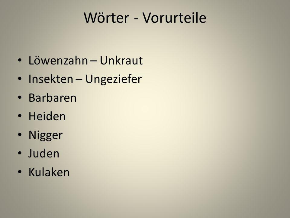 Wörter - Vorurteile Löwenzahn – Unkraut Insekten – Ungeziefer Barbaren Heiden Nigger Juden Kulaken