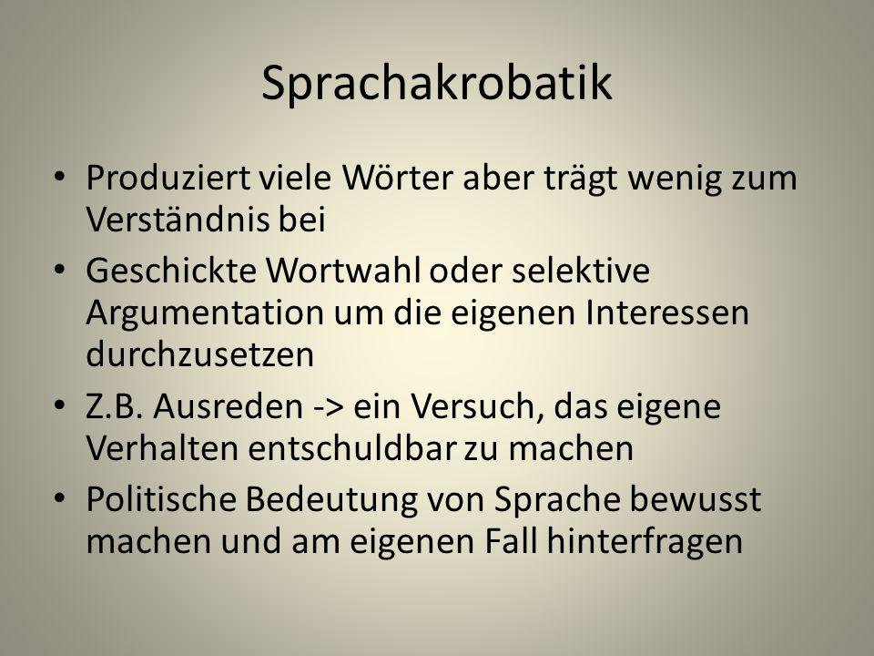 Sprachakrobatik Produziert viele Wörter aber trägt wenig zum Verständnis bei Geschickte Wortwahl oder selektive Argumentation um die eigenen Interesse