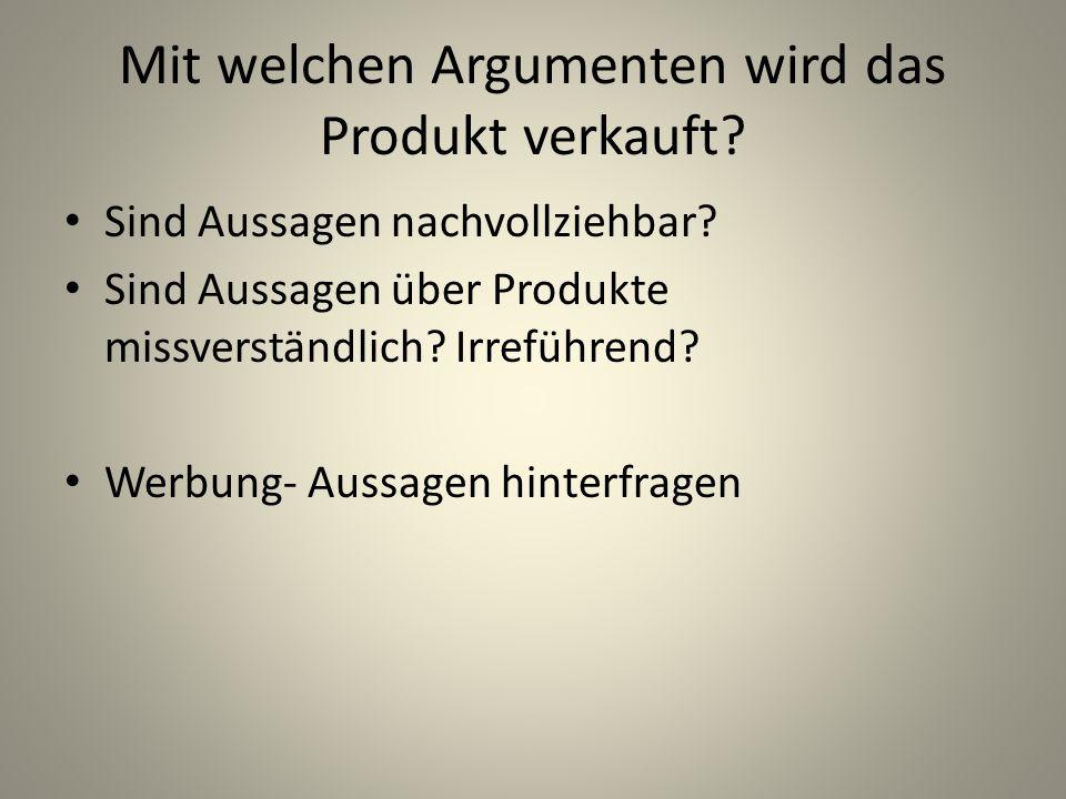 Mit welchen Argumenten wird das Produkt verkauft? Sind Aussagen nachvollziehbar? Sind Aussagen über Produkte missverständlich? Irreführend? Werbung- A