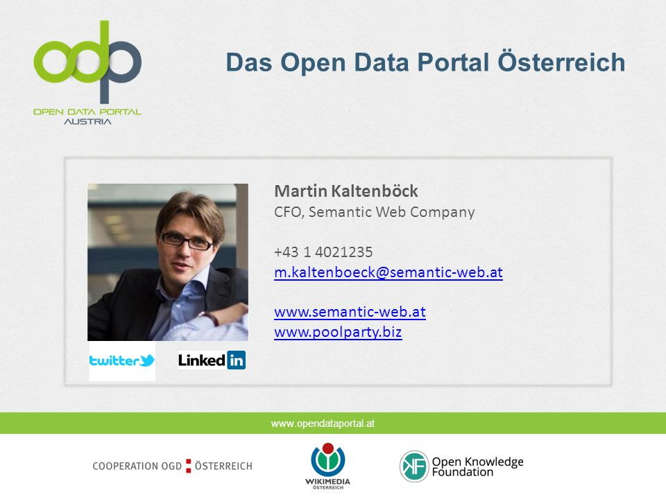 Das Open Data Portal Österreich Martin Kaltenböck CFO, Semantic Web Company +43 1 4021235 m.kaltenboeck@semantic-web.at www.semantic-web.at www.poolparty.biz