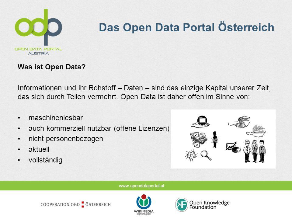 www.opendataportal.at Das Open Data Portal Österreich Was ist Open Data? Informationen und ihr Rohstoff – Daten – sind das einzige Kapital unserer Zei