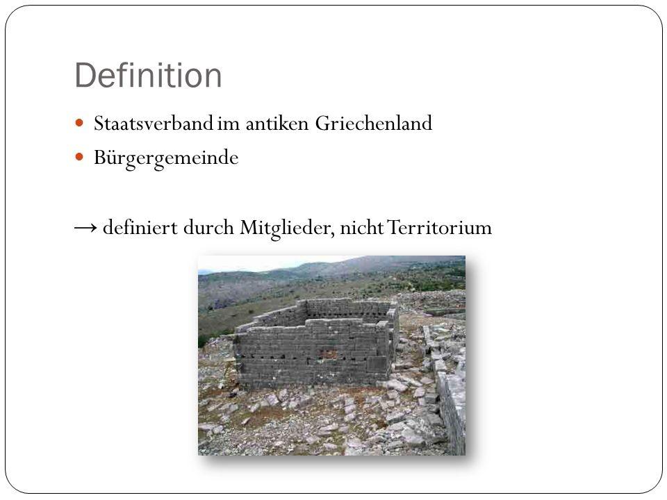 Definition Staatsverband im antiken Griechenland Bürgergemeinde definiert durch Mitglieder, nicht Territorium