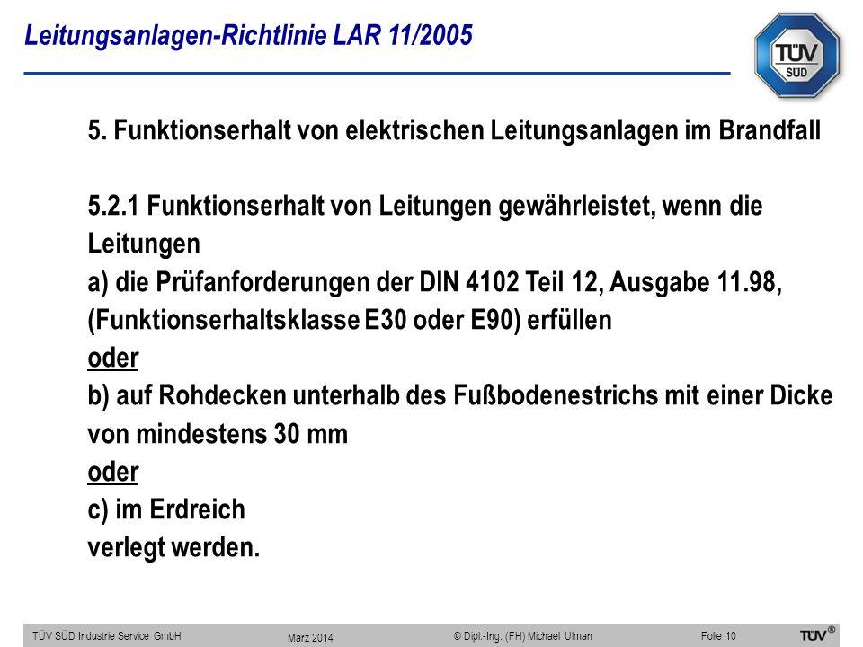 Leitungsanlagen-Richtlinie LAR 11/2005 TÜV SÜD Industrie Service GmbHFolie 10 © Dipl.-Ing. (FH) Michael Ulman 5. Funktionserhalt von elektrischen Leit
