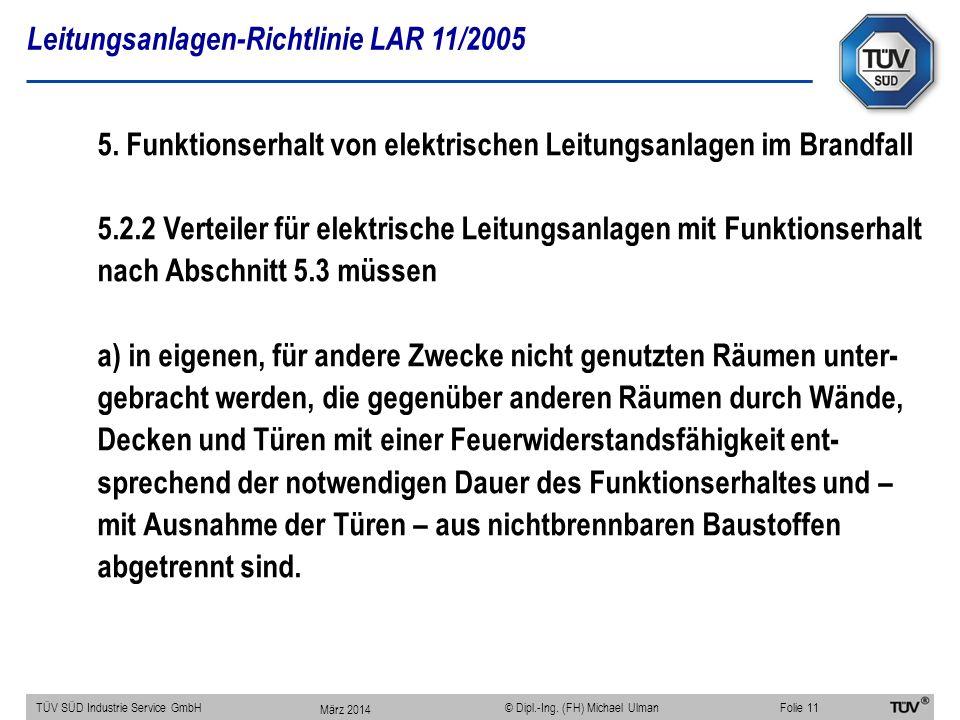 Leitungsanlagen-Richtlinie LAR 11/2005 TÜV SÜD Industrie Service GmbHFolie 11 © Dipl.-Ing. (FH) Michael Ulman 5. Funktionserhalt von elektrischen Leit