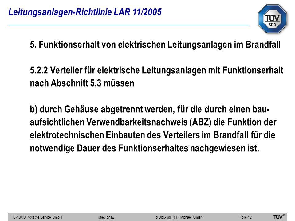 Leitungsanlagen-Richtlinie LAR 11/2005 TÜV SÜD Industrie Service GmbHFolie 12 © Dipl.-Ing. (FH) Michael Ulman 5. Funktionserhalt von elektrischen Leit