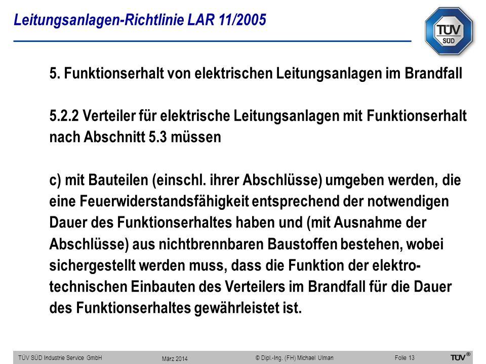 Leitungsanlagen-Richtlinie LAR 11/2005 TÜV SÜD Industrie Service GmbHFolie 13 © Dipl.-Ing. (FH) Michael Ulman 5. Funktionserhalt von elektrischen Leit