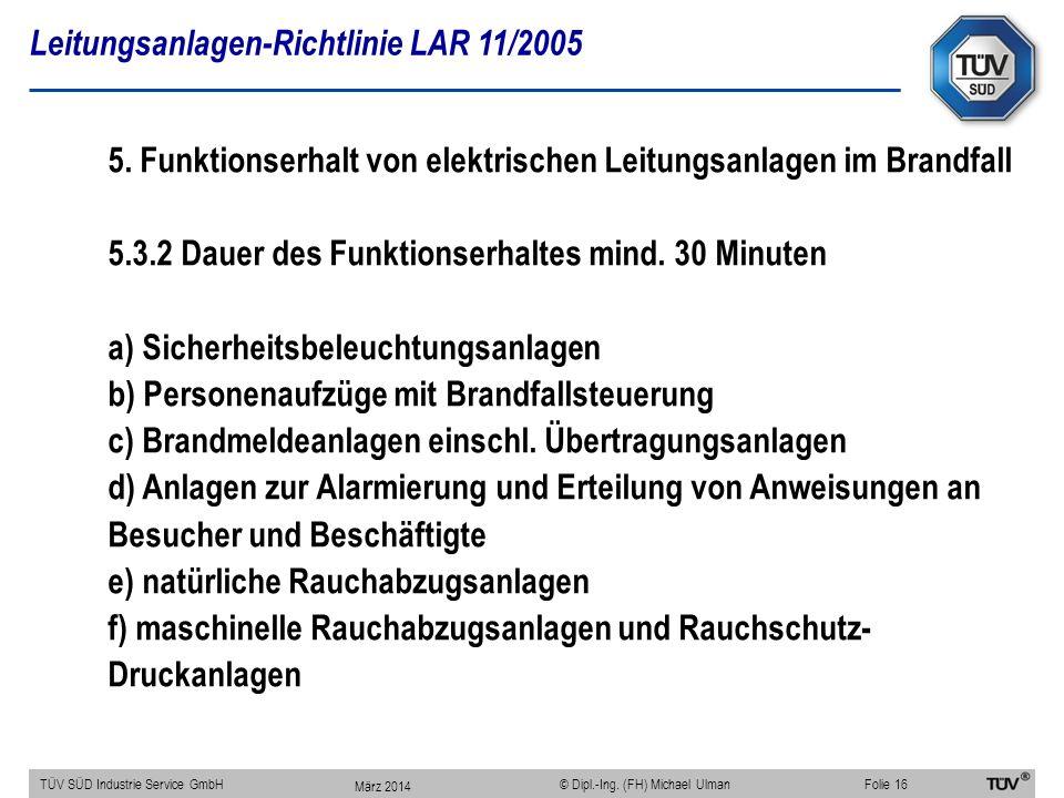 Leitungsanlagen-Richtlinie LAR 11/2005 TÜV SÜD Industrie Service GmbHFolie 16 © Dipl.-Ing. (FH) Michael Ulman 5. Funktionserhalt von elektrischen Leit