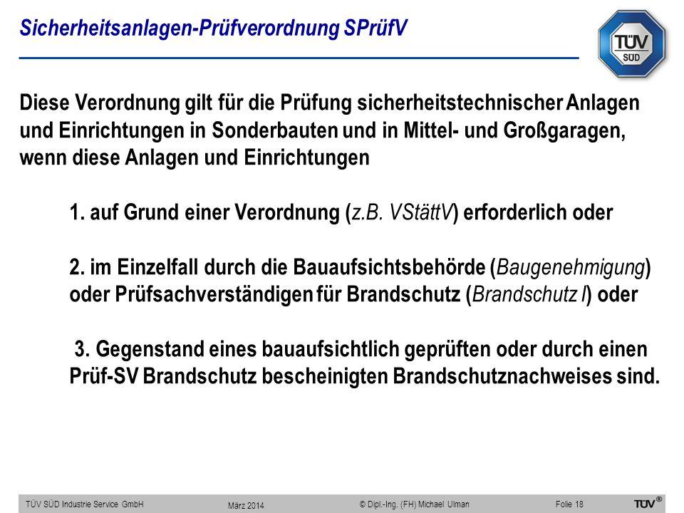 Sicherheitsanlagen-Prüfverordnung SPrüfV TÜV SÜD Industrie Service GmbHFolie 18 © Dipl.-Ing. (FH) Michael Ulman Diese Verordnung gilt für die Prüfung