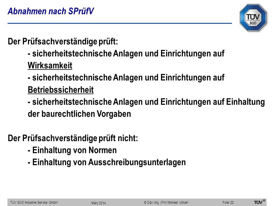 Abnahmen nach SPrüfV TÜV SÜD Industrie Service GmbHFolie 22 © Dipl.-Ing. (FH) Michael Ulman Der Prüfsachverständige prüft: - sicherheitstechnische Anl