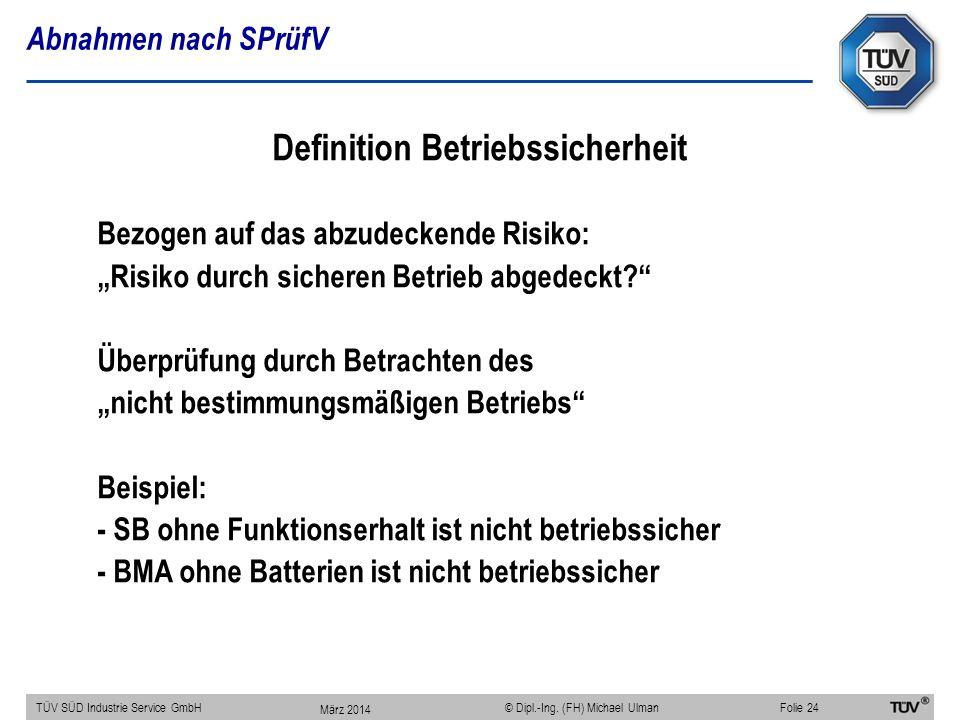 Abnahmen nach SPrüfV TÜV SÜD Industrie Service GmbHFolie 24 © Dipl.-Ing. (FH) Michael Ulman Definition Betriebssicherheit Bezogen auf das abzudeckende