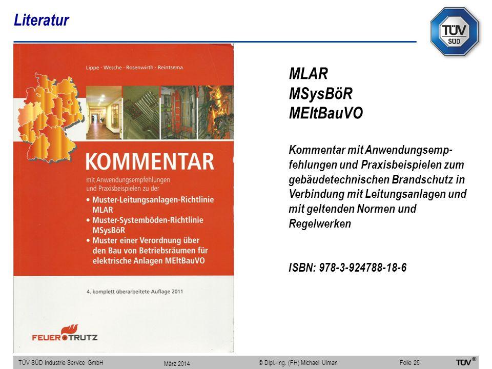 Literatur TÜV SÜD Industrie Service GmbHFolie 25 © Dipl.-Ing. (FH) Michael Ulman MLAR MSysBöR MEltBauVO Kommentar mit Anwendungsemp- fehlungen und Pra