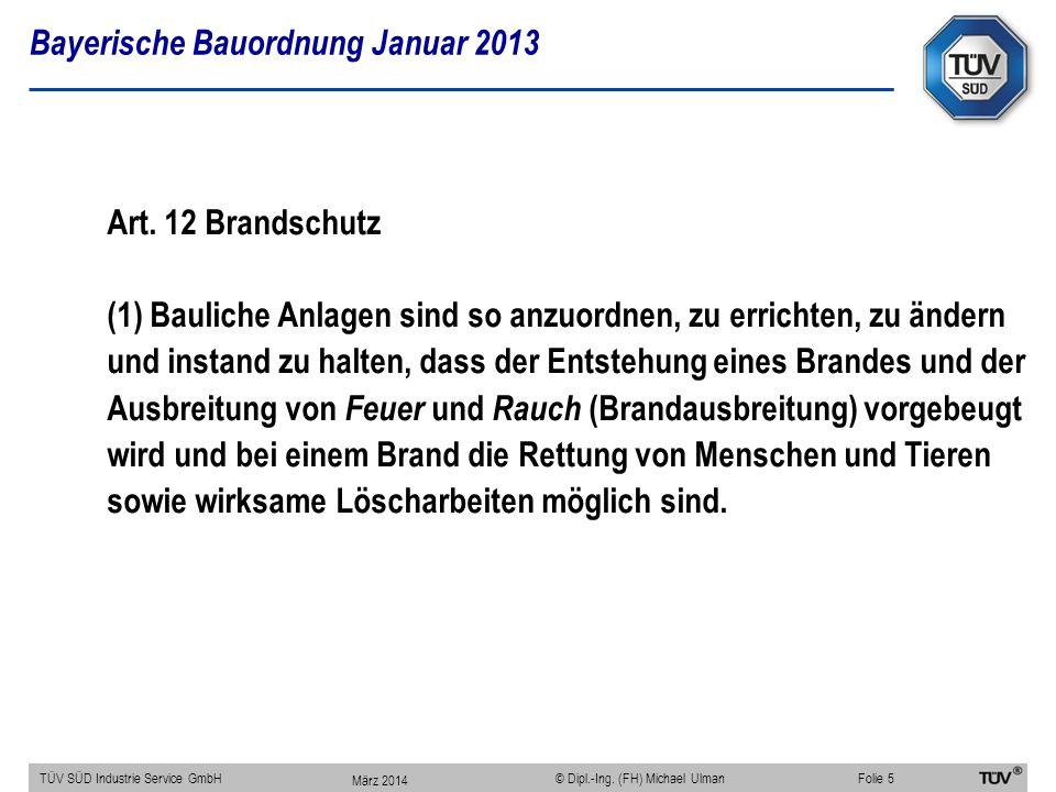 Bayerische Bauordnung Januar 2013 TÜV SÜD Industrie Service GmbHFolie 5 © Dipl.-Ing. (FH) Michael Ulman Art. 12 Brandschutz (1) Bauliche Anlagen sind