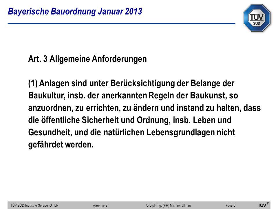 Bayerische Bauordnung Januar 2013 TÜV SÜD Industrie Service GmbHFolie 6 © Dipl.-Ing. (FH) Michael Ulman Art. 3 Allgemeine Anforderungen (1) Anlagen si