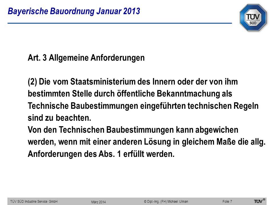 Bayerische Bauordnung Januar 2013 TÜV SÜD Industrie Service GmbHFolie 7 © Dipl.-Ing. (FH) Michael Ulman Art. 3 Allgemeine Anforderungen (2) Die vom St